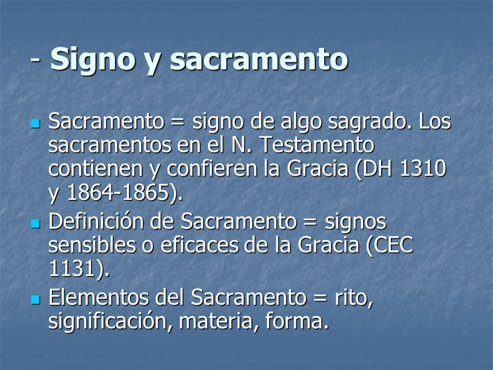 - Signo y sacramento Sacramento = signo de algo sagrado. Los sacramentos en el N. Testamento contienen y confieren la Gracia (DH 1310 y 1864-1865).