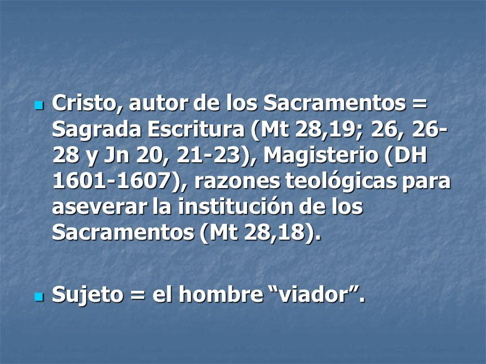 Cristo, autor de los Sacramentos = Sagrada Escritura (Mt 28,19; 26, 26-28 y Jn 20, 21-23), Magisterio (DH 1601-1607), razones teológicas para aseverar la institución de los Sacramentos (Mt 28,18).