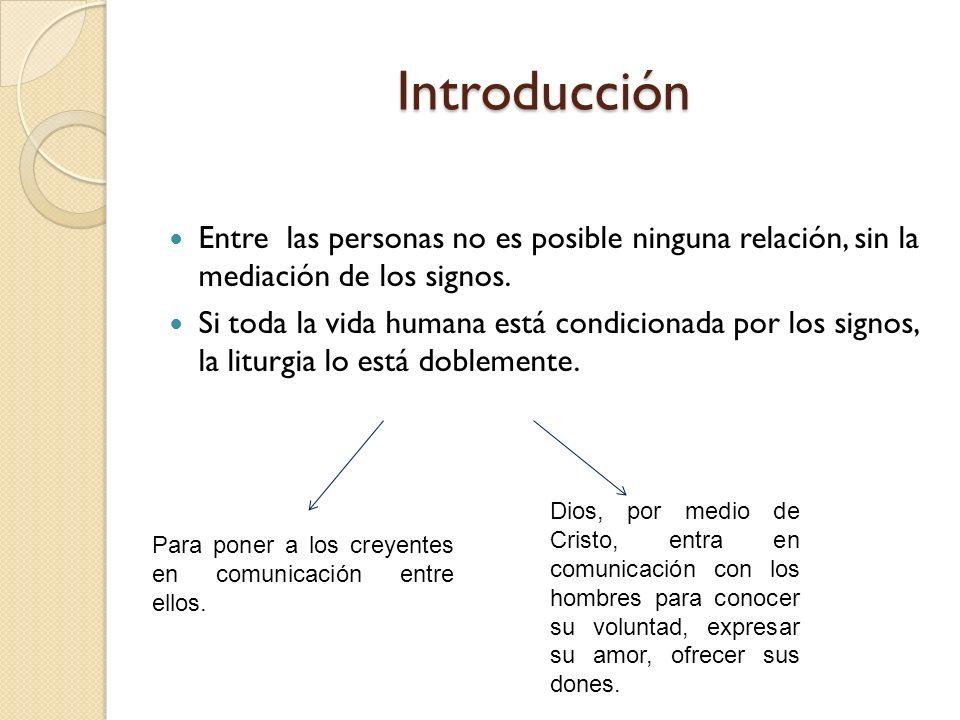 Introducción Entre las personas no es posible ninguna relación, sin la mediación de los signos.
