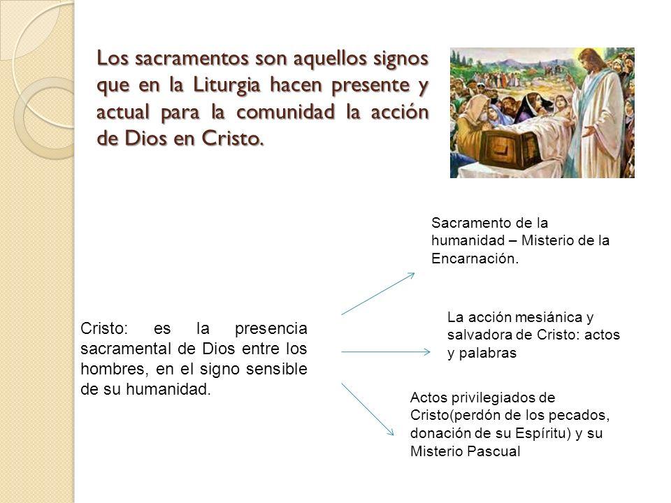 Los sacramentos son aquellos signos que en la Liturgia hacen presente y actual para la comunidad la acción de Dios en Cristo.