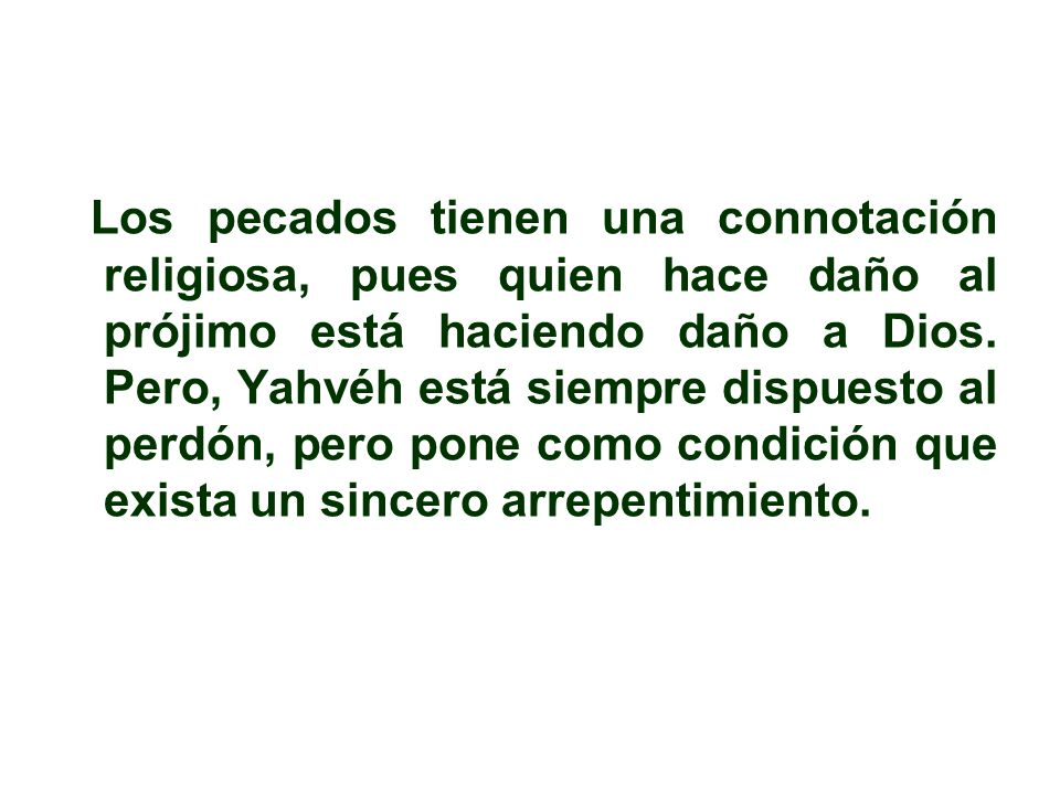 Los pecados tienen una connotación religiosa, pues quien hace daño al prójimo está haciendo daño a Dios.