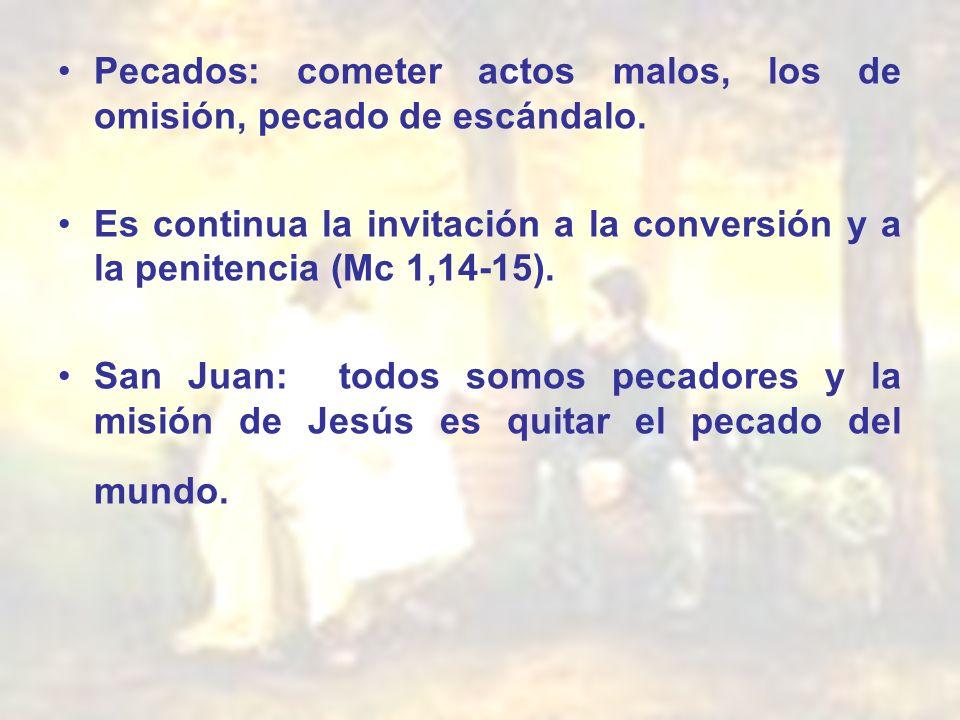 Pecados: cometer actos malos, los de omisión, pecado de escándalo.