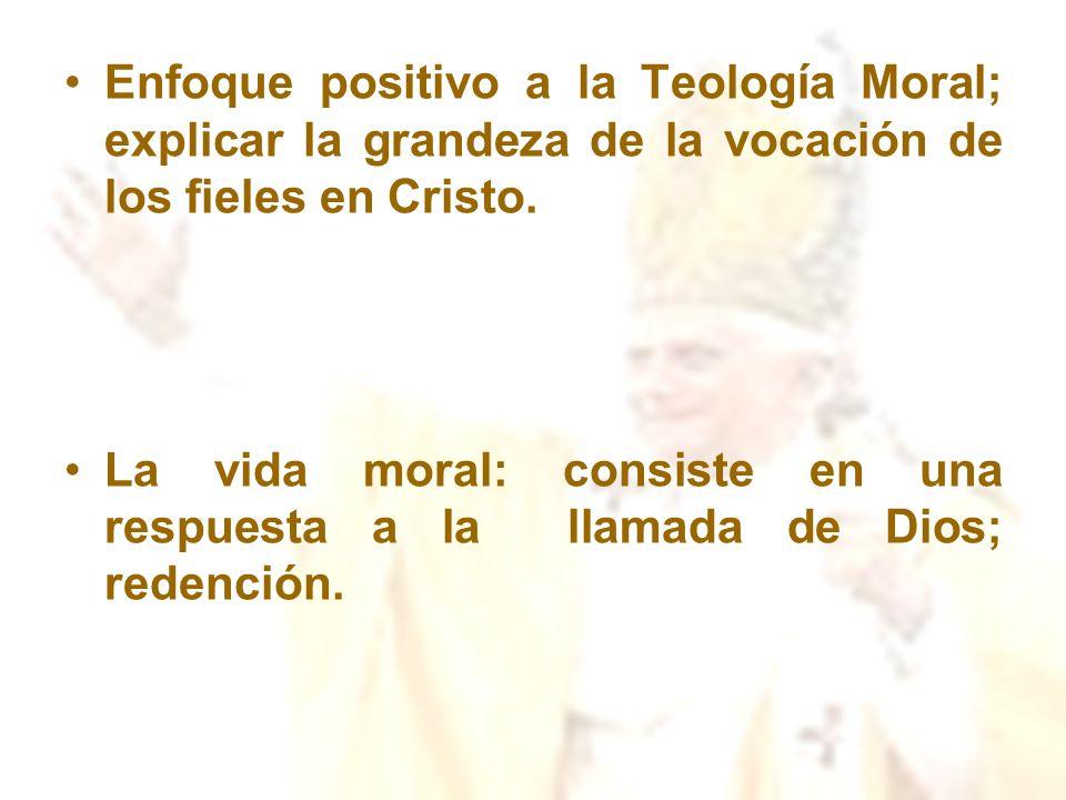 Enfoque positivo a la Teología Moral; explicar la grandeza de la vocación de los fieles en Cristo.
