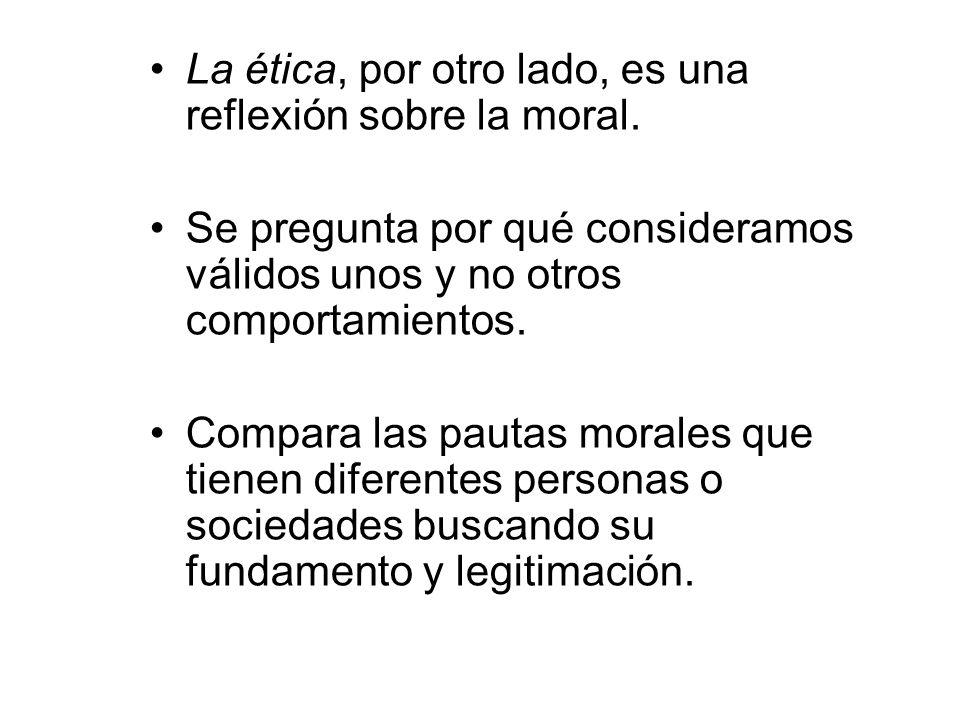 La ética, por otro lado, es una reflexión sobre la moral.