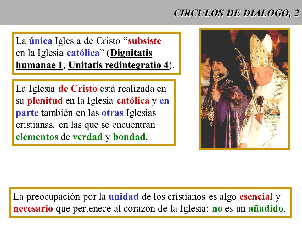 CIRCULOS DE DIALOGO, 2La única Iglesia de Cristo subsiste. en la Iglesia católica (Dignitatis. humanae 1; Unitatis redintegratio 4).