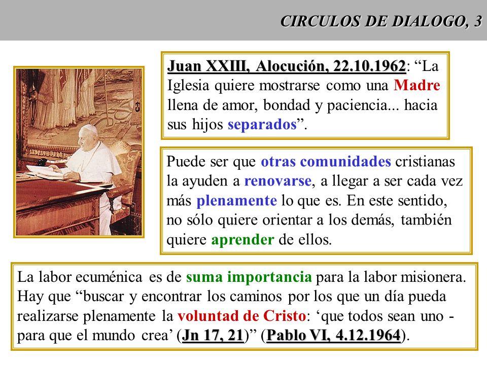 CIRCULOS DE DIALOGO, 3 Juan XXIII, Alocución, 22.10.1962: La. Iglesia quiere mostrarse como una Madre.