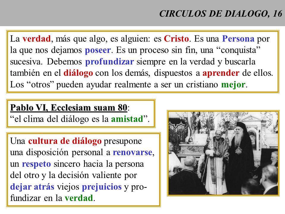 CIRCULOS DE DIALOGO, 16 La verdad, más que algo, es alguien: es Cristo. Es una Persona por.