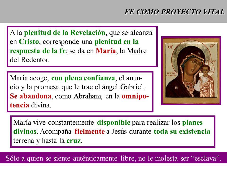 FE COMO PROYECTO VITAL A la plenitud de la Revelación, que se alcanza. en Cristo, corresponde una plenitud en la.