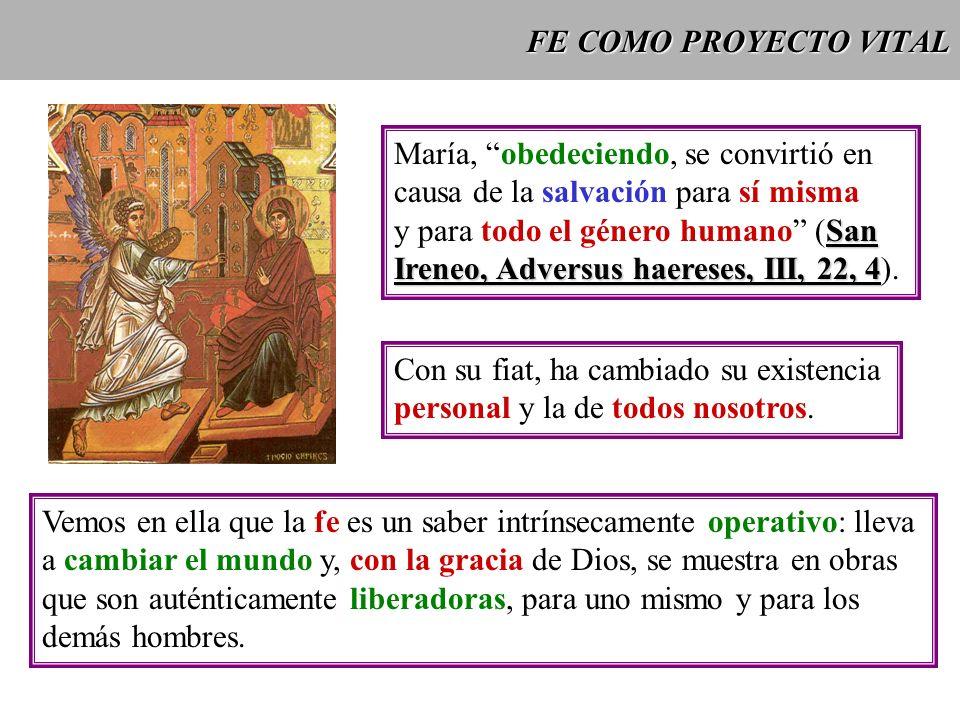 FE COMO PROYECTO VITAL María, obedeciendo, se convirtió en. causa de la salvación para sí misma. y para todo el género humano (San.