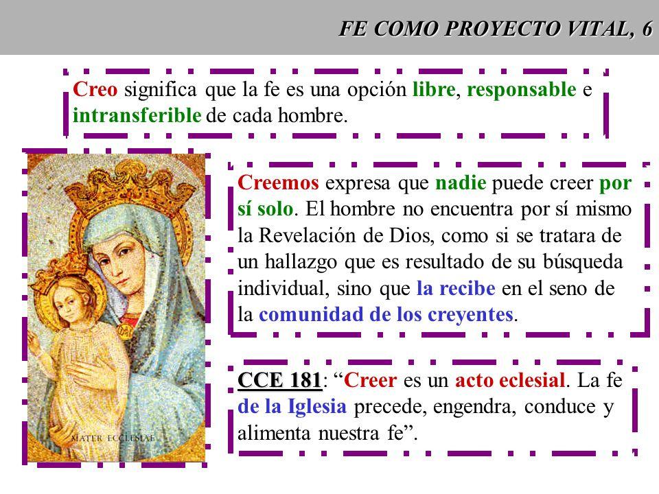 FE COMO PROYECTO VITAL, 6 Creo significa que la fe es una opción libre, responsable e. intransferible de cada hombre.