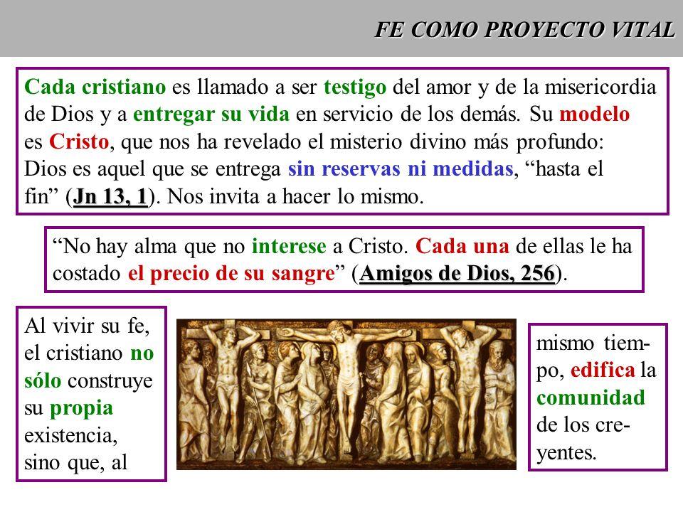 FE COMO PROYECTO VITAL Cada cristiano es llamado a ser testigo del amor y de la misericordia.