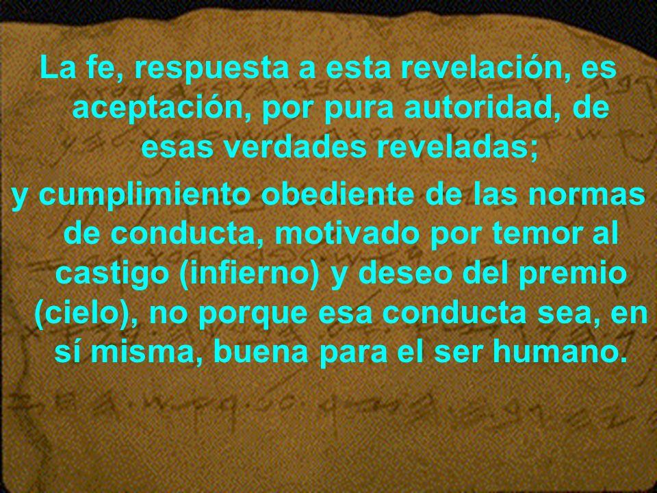 La fe, respuesta a esta revelación, es aceptación, por pura autoridad, de esas verdades reveladas;