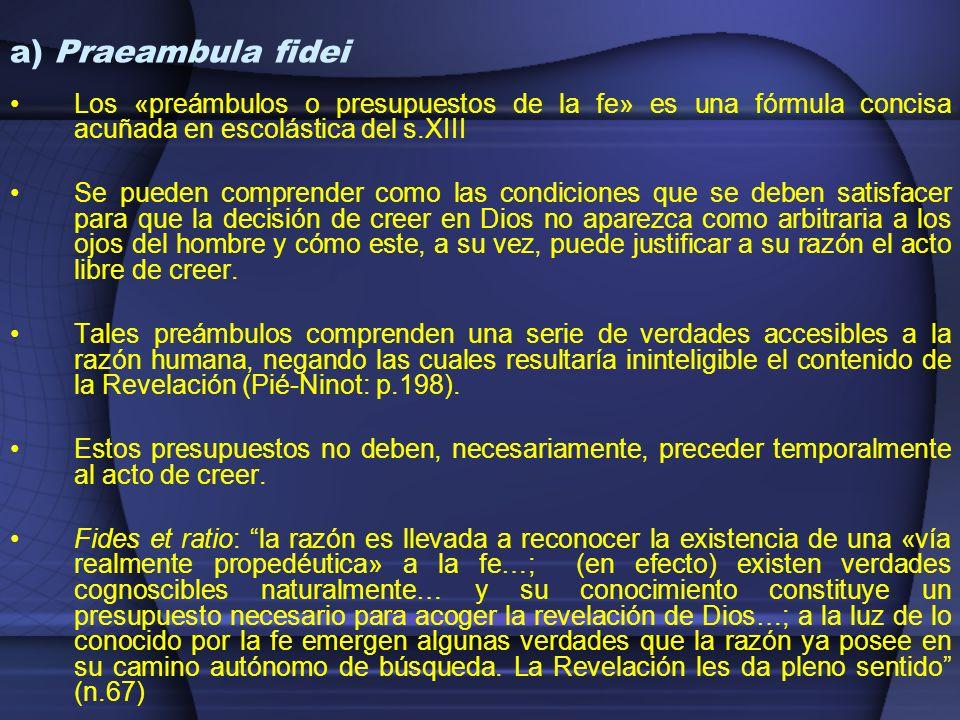 a) Praeambula fideiLos «preámbulos o presupuestos de la fe» es una fórmula concisa acuñada en escolástica del s.XIII.