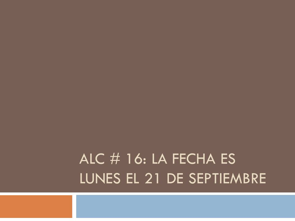ALC # 16: La fecha es lunes el 21 de septiembre