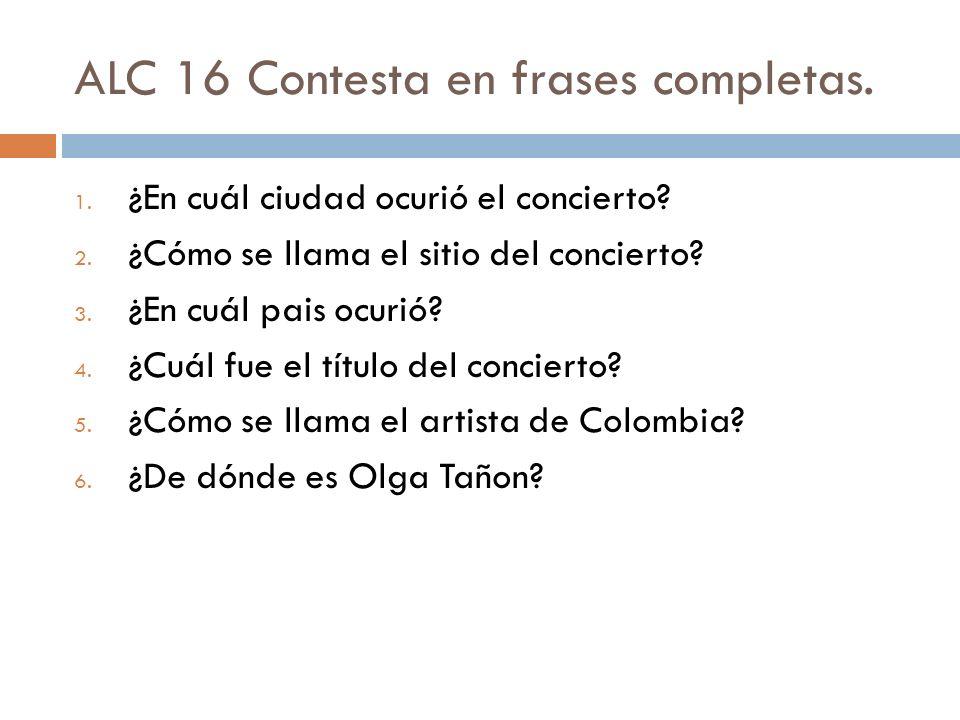 ALC 16 Contesta en frases completas.
