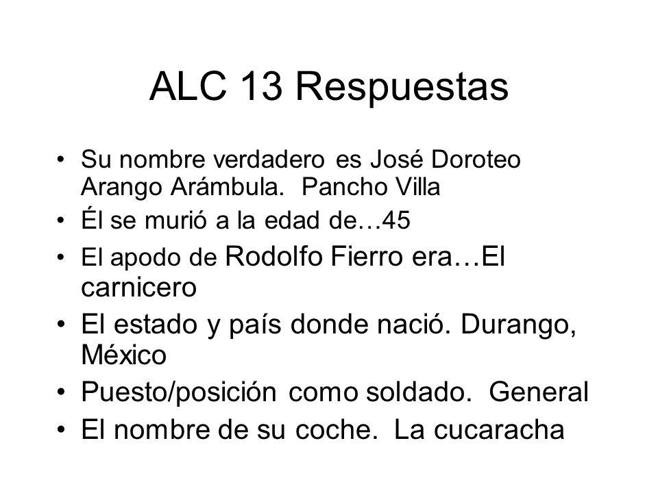 ALC 13 Respuestas El estado y país donde nació. Durango, México