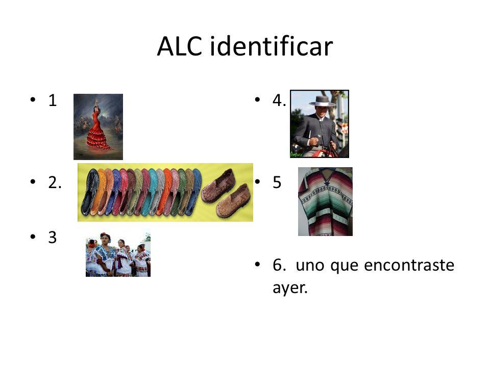 ALC identificar 1 2. 3 4. 5 6. uno que encontraste ayer.