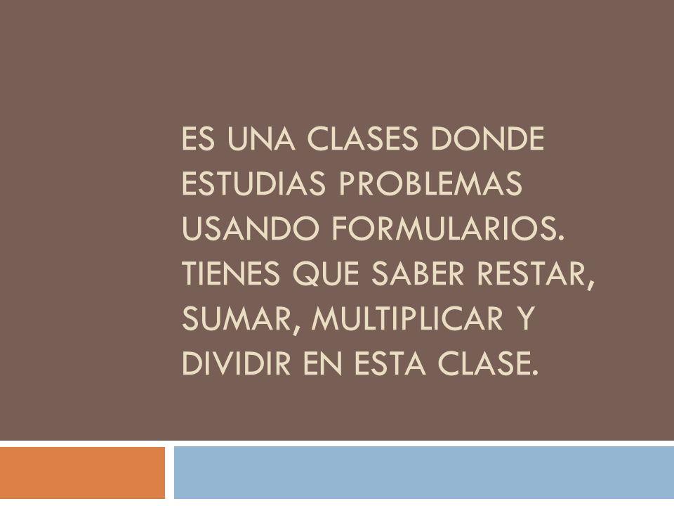 Es una clases donde estudias problemas usando formularios