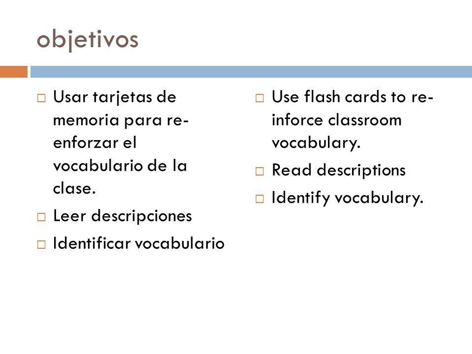 objetivosUsar tarjetas de memoria para re- enforzar el vocabulario de la clase. Leer descripciones.