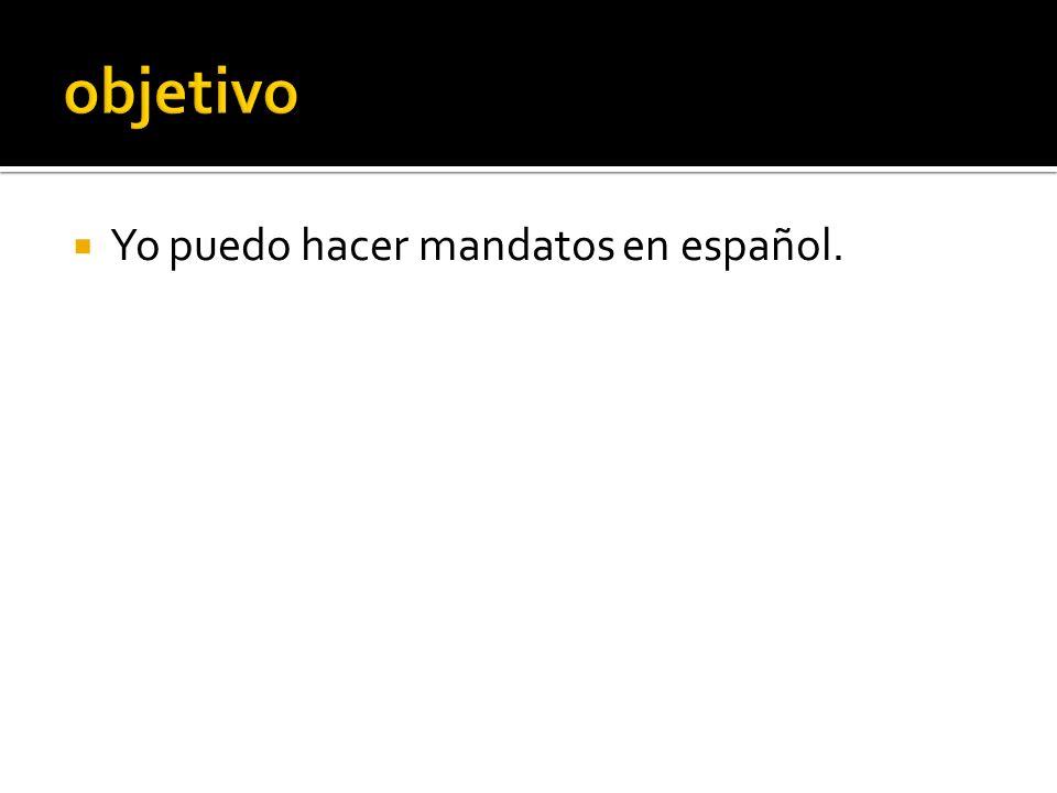 objetivo Yo puedo hacer mandatos en español.