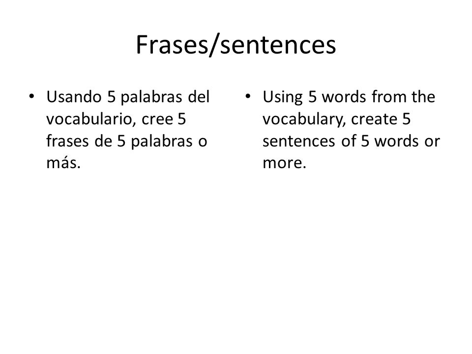 Frases/sentences Usando 5 palabras del vocabulario, cree 5 frases de 5 palabras o más.