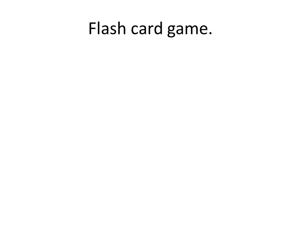 Flash card game.