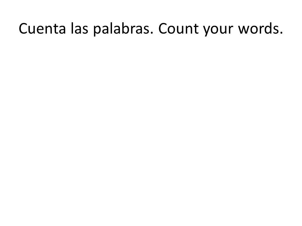 Cuenta las palabras. Count your words.