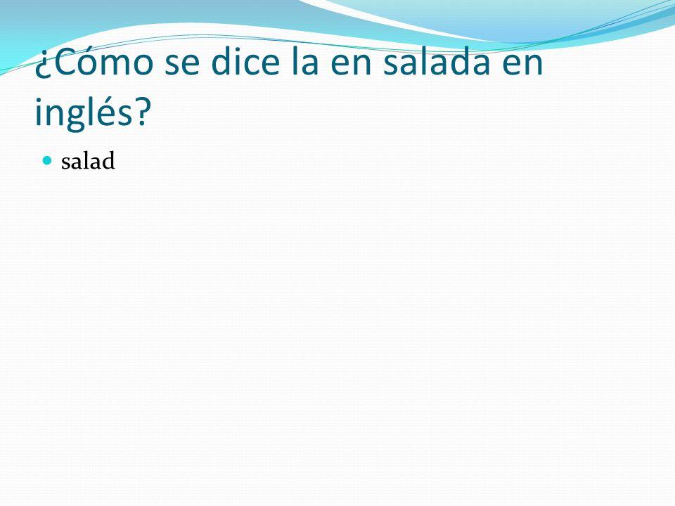 ¿Cómo se dice la en salada en inglés