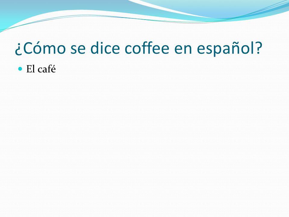 ¿Cómo se dice coffee en español