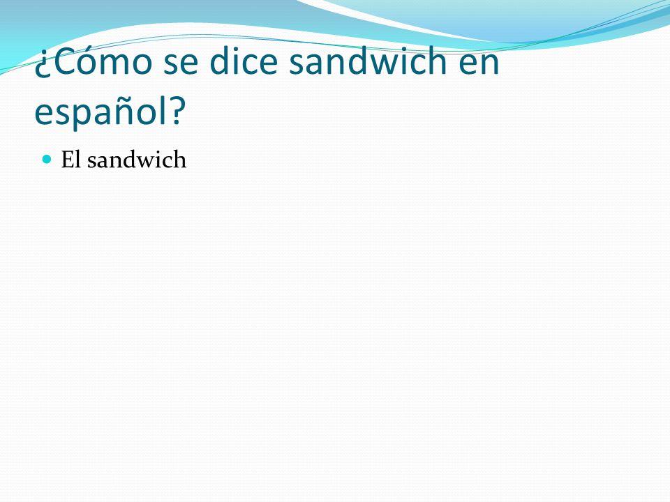 ¿Cómo se dice sandwich en español