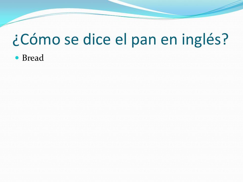 ¿Cómo se dice el pan en inglés