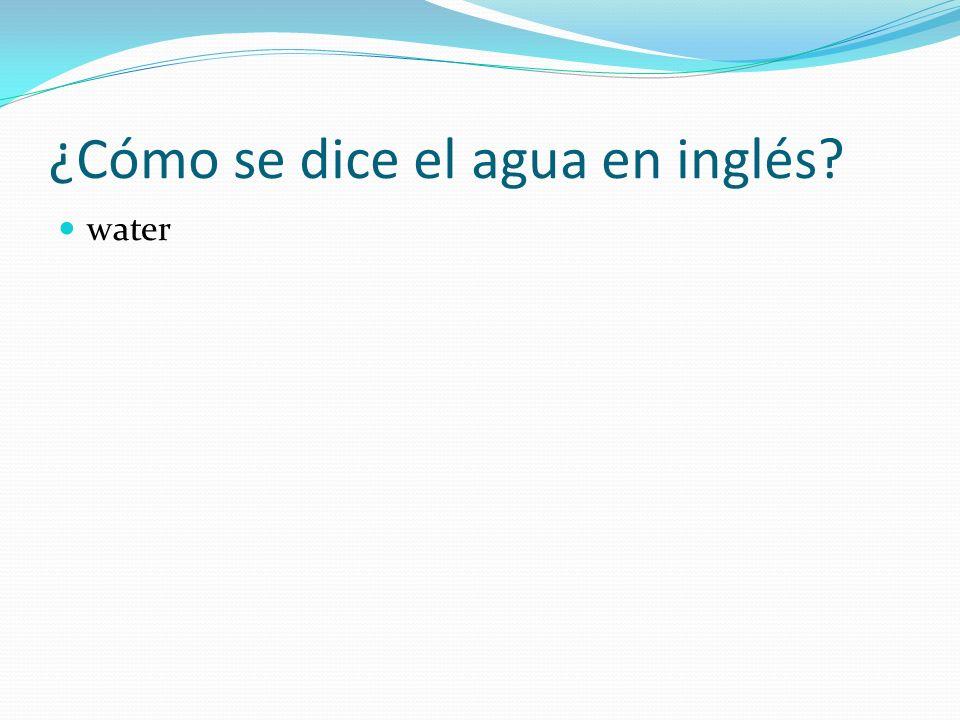 ¿Cómo se dice el agua en inglés