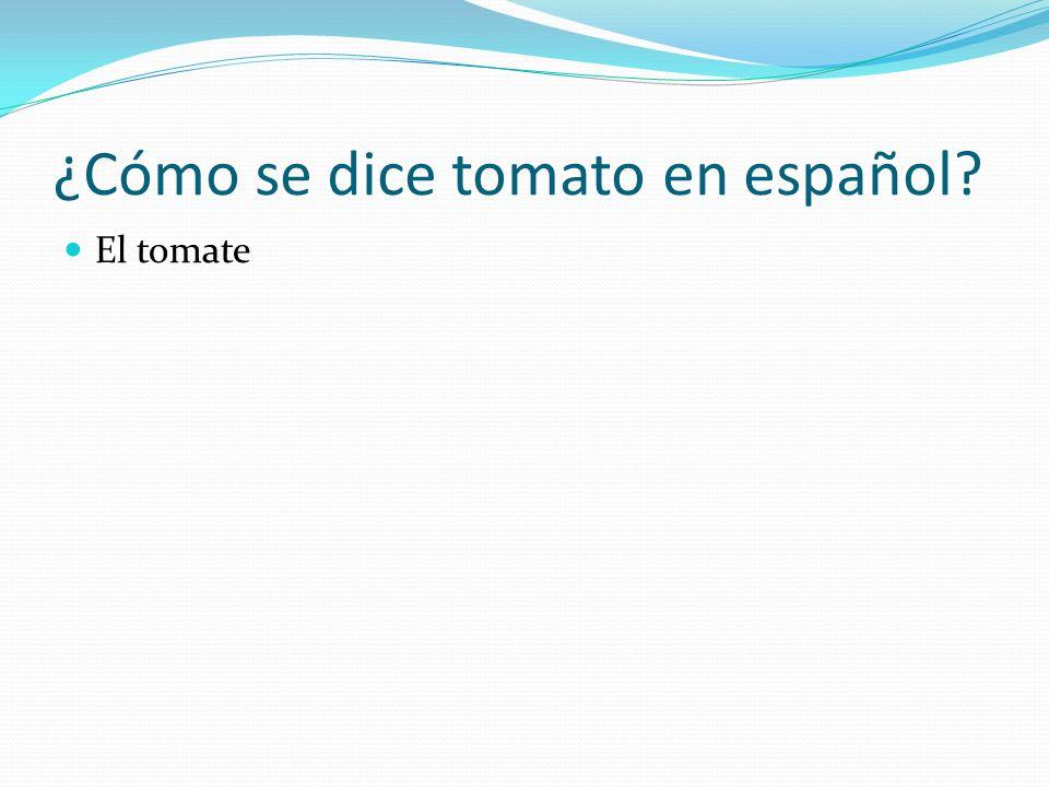 ¿Cómo se dice tomato en español
