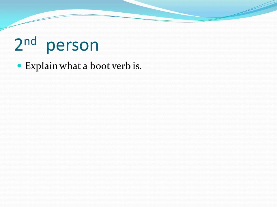 2nd person Explain what a boot verb is.