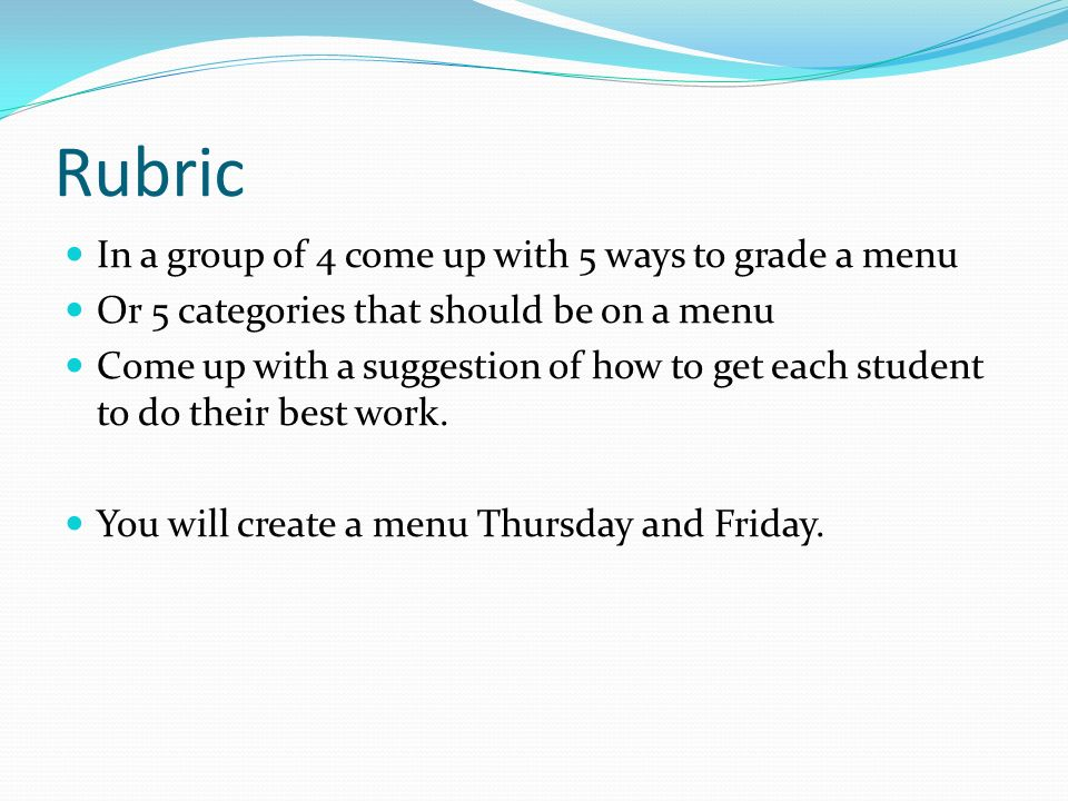 Rubric In a group of 4 come up with 5 ways to grade a menu