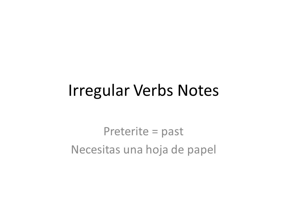 Preterite = past Necesitas una hoja de papel
