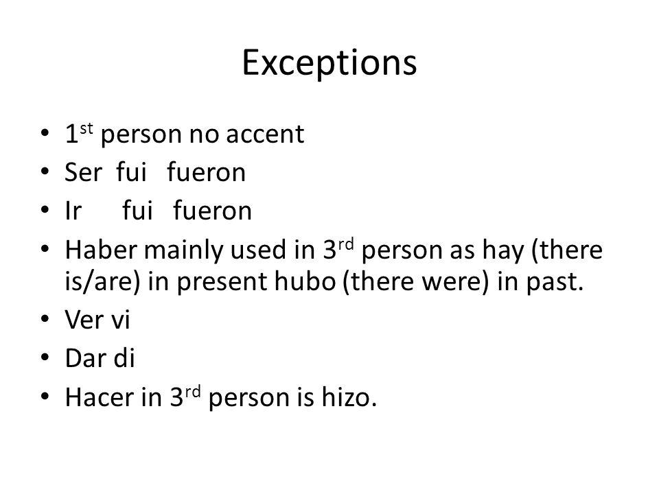 Exceptions 1st person no accent Ser fui fueron Ir fui fueron