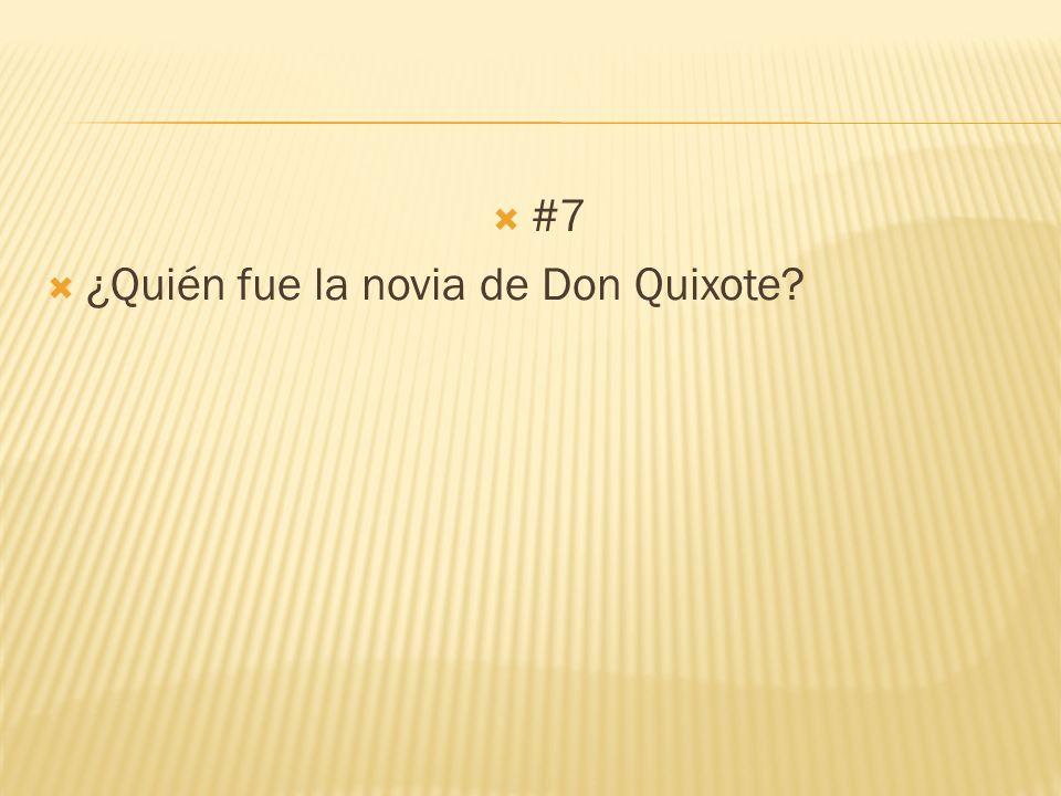 #7 ¿Quién fue la novia de Don Quixote