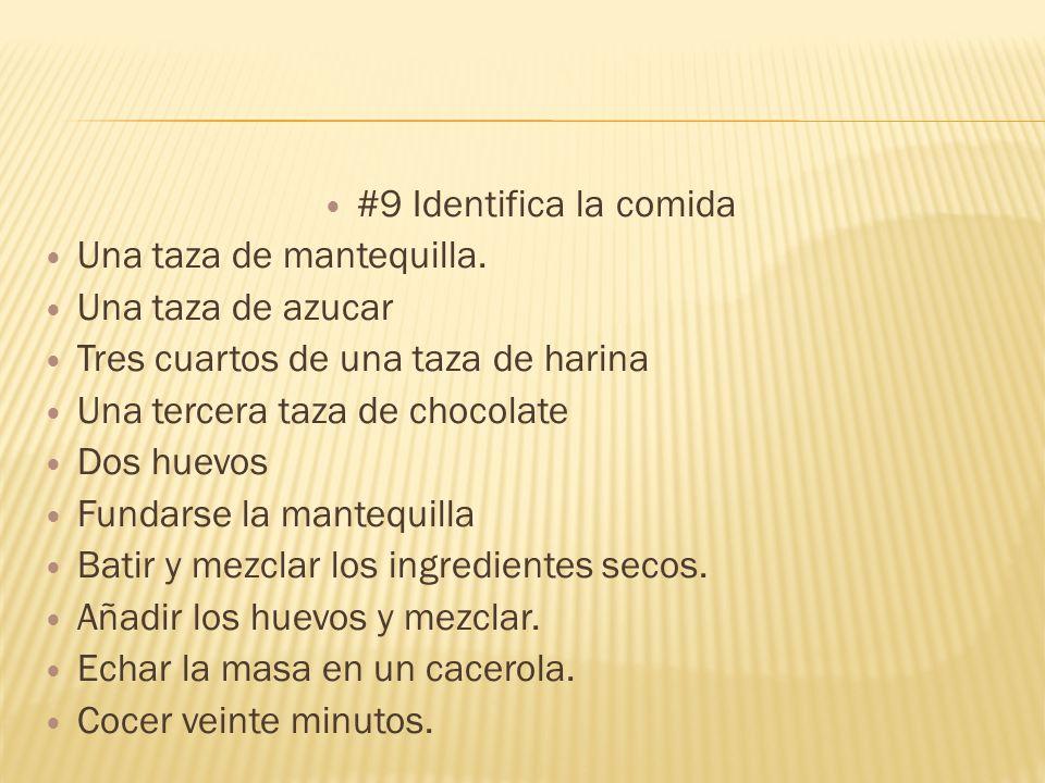 #9 Identifica la comida Una taza de mantequilla. Una taza de azucar. Tres cuartos de una taza de harina.