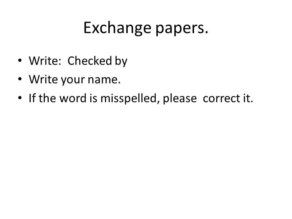 Exchange papers. Write: Checked by Write your name.