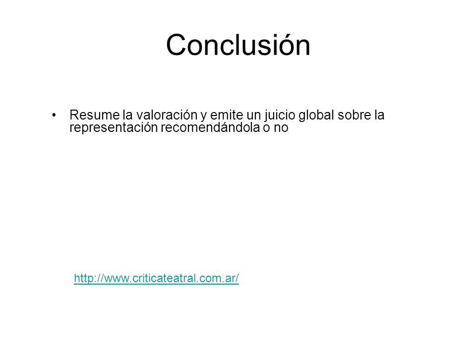 Conclusión Resume la valoración y emite un juicio global sobre la representación recomendándola o no.