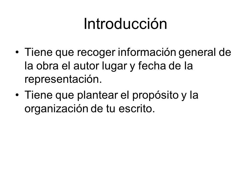 Introducción Tiene que recoger información general de la obra el autor lugar y fecha de la representación.