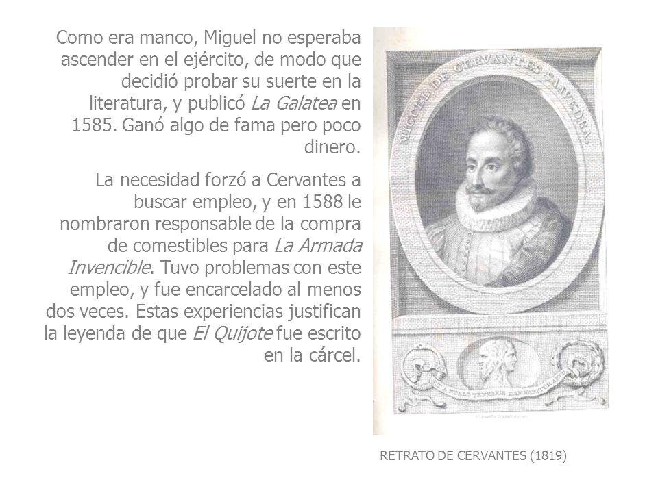 Como era manco, Miguel no esperaba ascender en el ejército, de modo que decidió probar su suerte en la literatura, y publicó La Galatea en 1585. Ganó algo de fama pero poco dinero.