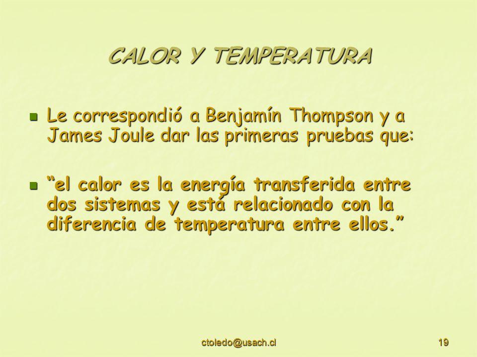 CALOR Y TEMPERATURA Le correspondió a Benjamín Thompson y a James Joule dar las primeras pruebas que:
