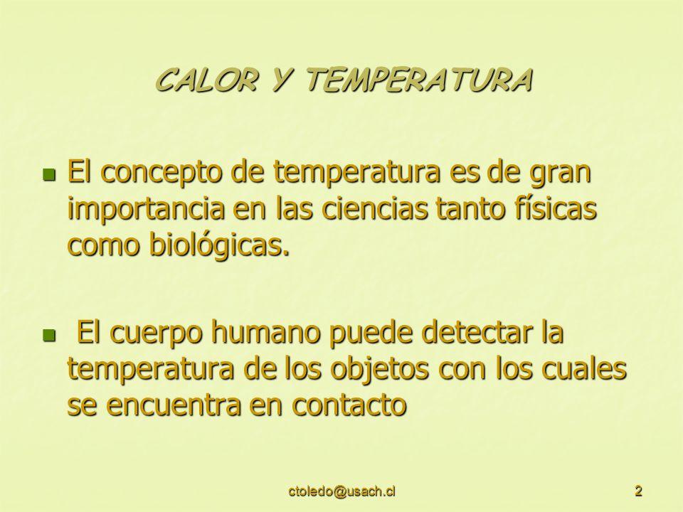 CALOR Y TEMPERATURA El concepto de temperatura es de gran importancia en las ciencias tanto físicas como biológicas.