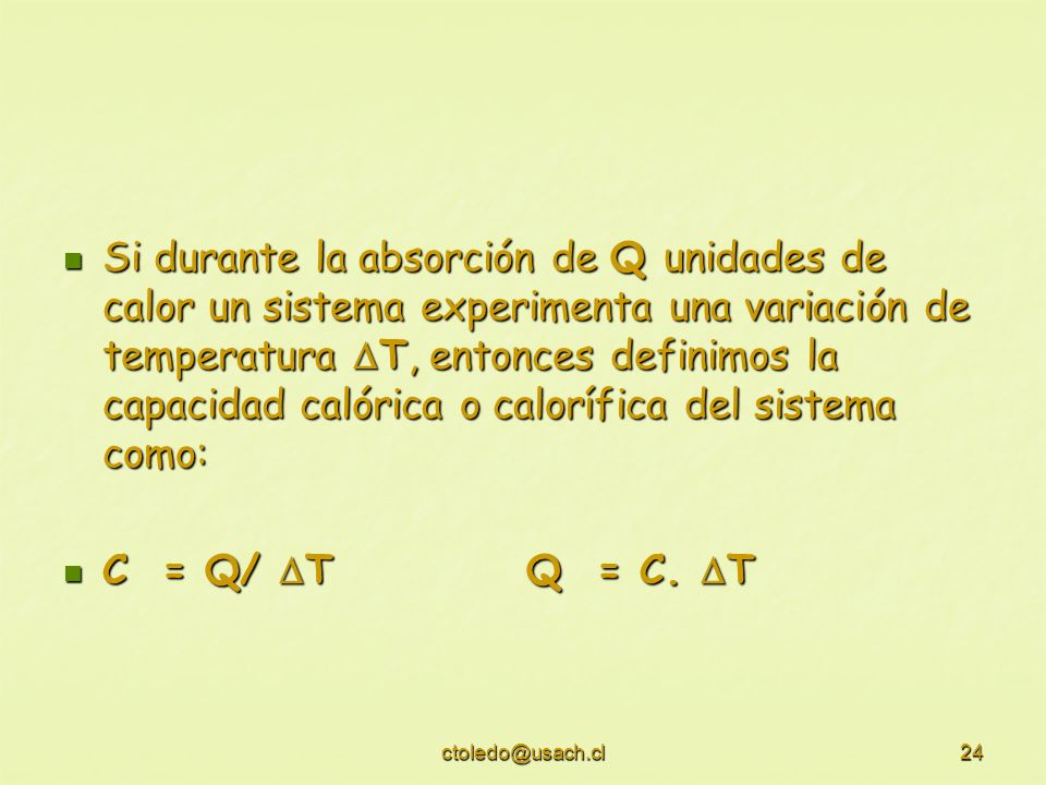 Si durante la absorción de Q unidades de calor un sistema experimenta una variación de temperatura T, entonces definimos la capacidad calórica o calorífica del sistema como: