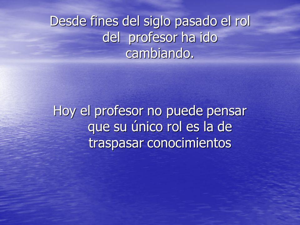 Desde fines del siglo pasado el rol del profesor ha ido cambiando.