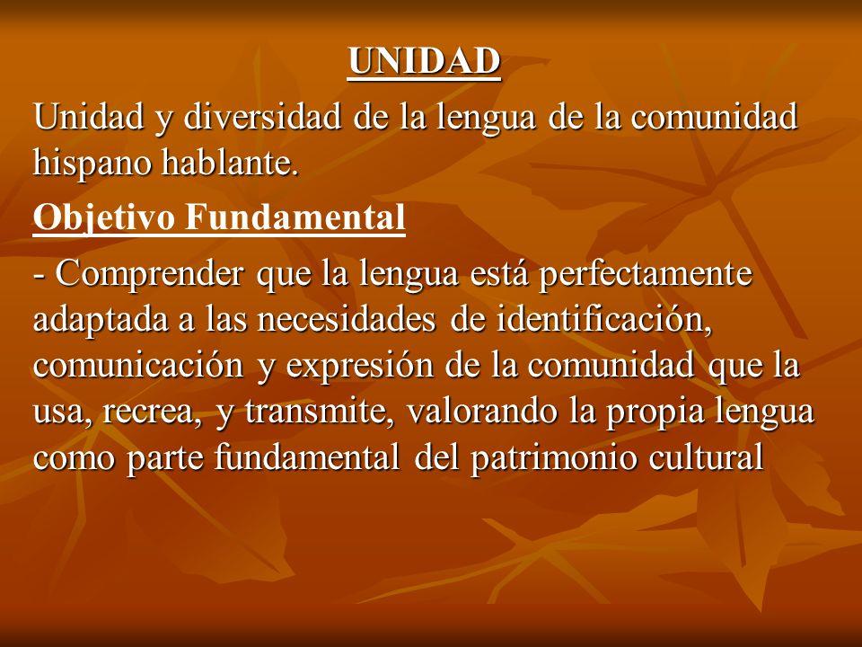 UNIDAD Unidad y diversidad de la lengua de la comunidad hispano hablante. Objetivo Fundamental.