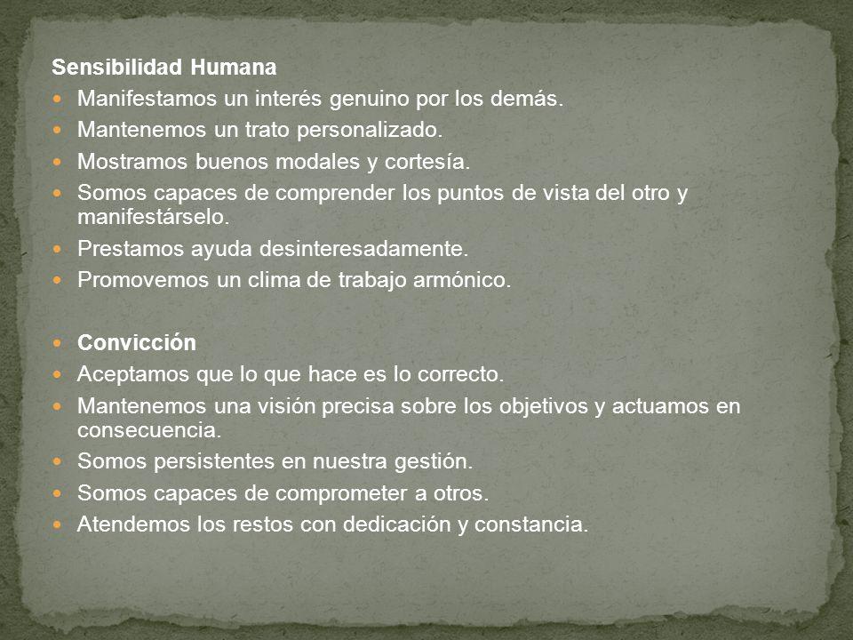 Sensibilidad Humana Manifestamos un interés genuino por los demás. Mantenemos un trato personalizado.