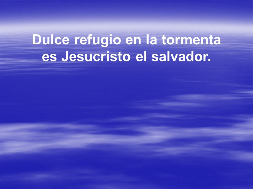 Dulce refugio en la tormenta es Jesucristo el salvador.